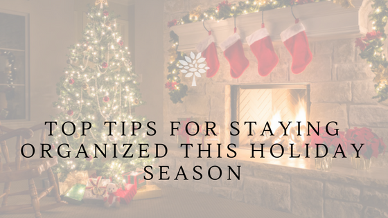 Top Tips For Staying Organized This Holiday Season