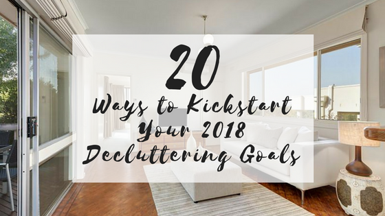 20 Ways to Kickstart Your 2018 Decluttering Goals