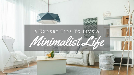 6 Expert Tips To Live A Minimalist Life