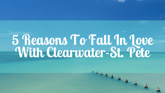 5 Reasons To Fall In Love With Clearwater-St. Pete