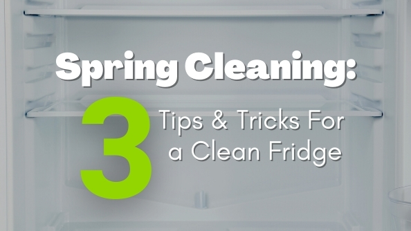 Spring Cleaning: 3 Tips & Tricks for a Clean Fridge
